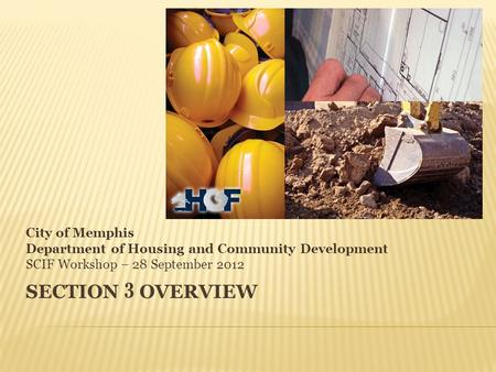 SECTION 3 OVERVIEW City of Memphis Department of Housing and Community Development SCIF Workshop – 28 September 2012.