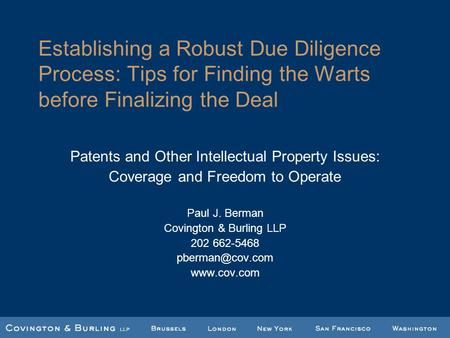 Establishing a Robust Due Diligence Process: Tips for Finding the Warts before Finalizing the Deal Patents and Other Intellectual Property Issues: Coverage.