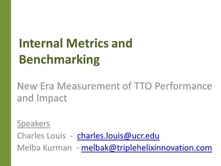 Internal Metrics and Benchmarking New Era Measurement of TTO Performance and Impact Speakers Charles Louis -