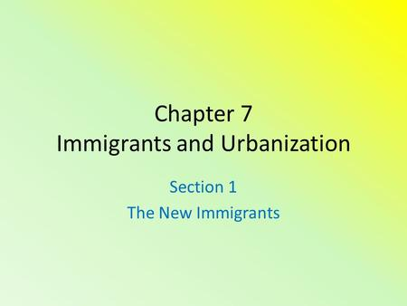 Chapter 7 Immigrants and Urbanization Section 1 The New Immigrants.