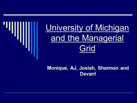 University of Michigan and the Managerial Grid Monique, AJ, Josiah, Shannon and Devan!