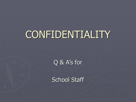 CONFIDENTIALITY Q & A's for School Staff. What Laws Apply to Records of Students? ► 2 Federal Laws  Family Education Rights and Privacy Act (FERPA) 