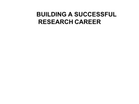 BUILDING A SUCCESSFUL RESEARCH CAREER. Establishing a research team.