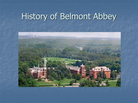 History of Belmont Abbey. St. Michael Abbey, Germany Founded in 766 AD Founded in 766 AD.