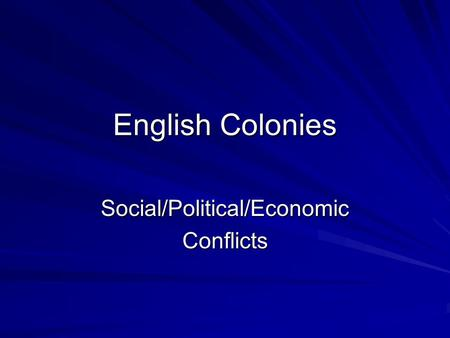 English Colonies Social/Political/EconomicConflicts.