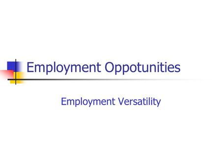 Employment Oppotunities Employment Versatility. Giving the many roles open within dental assisting, you have a wide range of choices as to the situation.