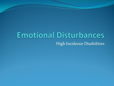 High Incidence Disabilities. Emotional Disturbance States interpret definition based on their own standards. Students have an average intelligence, but.