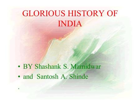 GLORIOUS HISTORY OF INDIA BY Shashank S. Mamidwar and Santosh A. Shinde.