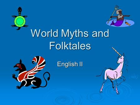 World Myths and Folktales English II. Myth and Folktales  The world's oldest stories  Passed on by word of mouth from generation to generation  These.