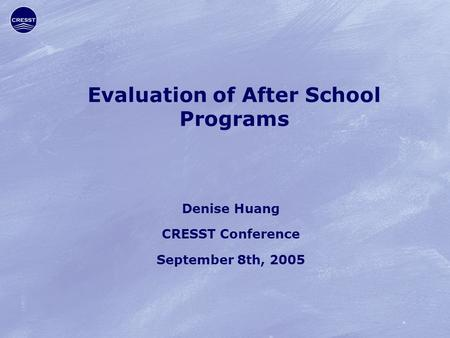 Evaluation of After School Programs Denise Huang CRESST Conference September 8th, 2005.