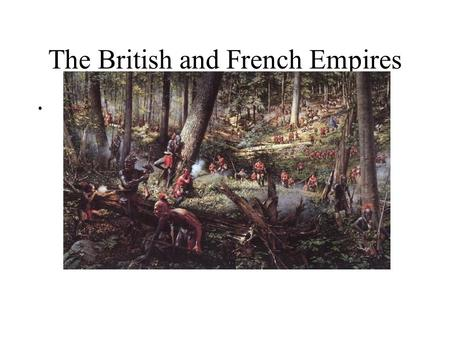 The British and French Empires. Economic Growth and Empire Mercantilist Theory Mercantilist Regulations Prosperity Colonial Dependence Urbanization –Philadelphia.