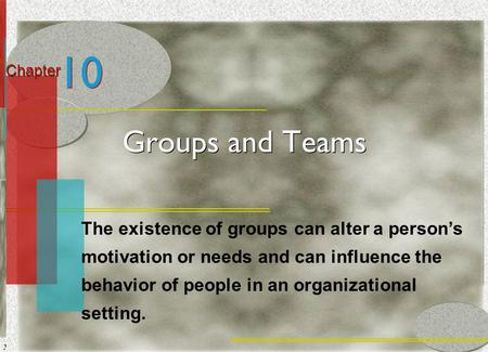 McGraw-Hill/Irwin© 2005 The McGraw-Hill Companies, Inc. All rights reserved. 10-1 Chapter Groups and Teams 10 The existence of groups can alter a person's.