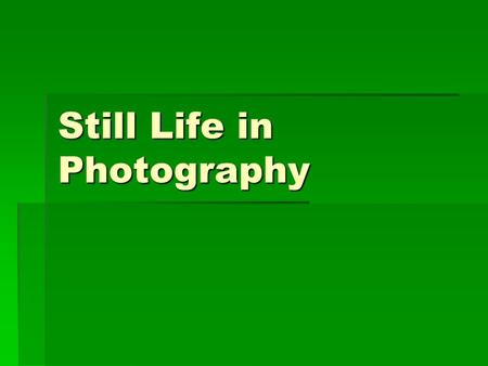 Still Life in Photography. Still Life: Still life photography is the depiction of inanimate subject matter, most typically a small grouping of objects.