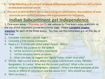 Indian Subcontinent get Independence 1.Long-standing cultural and religious differences and conflicts are still evident in the post-colonial world. 3.