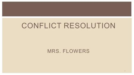 CONFLICT RESOLUTION Mrs. Flowers