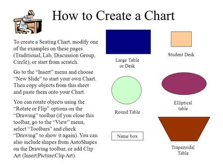 Elliptical table How to Create a Chart Student Desk Large Table or Desk Name box Trapezoidal Table Round Table To create a Seating Chart, modify one of.