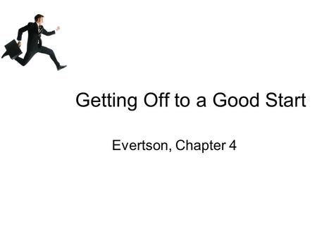 Getting Off to a Good Start Evertson, Chapter 4. Creating a Positive Climate in Your Class Speak courteously and calmly Share information Use positive.