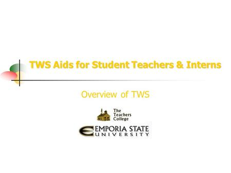 TWS Aids for Student Teachers & Interns Overview of TWS.