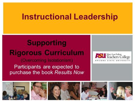 Supporting Rigorous Curriculum (Overcoming Isolationism) Participants are expected to purchase the book Results Now Instructional Leadership.