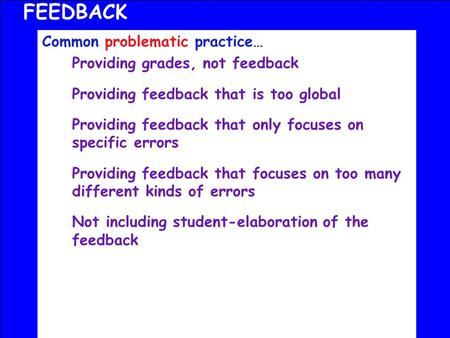 Common problematic practice… Providing grades, not feedback Providing feedback that is too global Providing feedback that only focuses on specific errors.