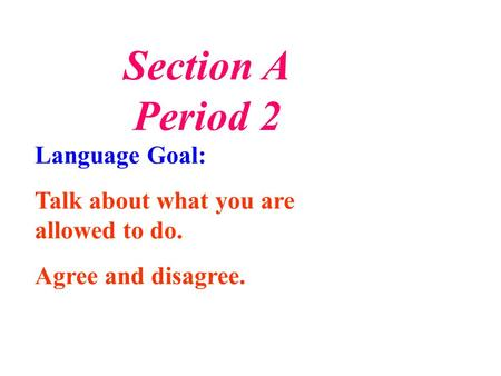 Section A Period 2 Language Goal: Talk about what you are allowed to do. Agree and disagree.
