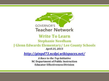Write To Learn Stephanie Needham J Glenn Edwards Elementary/ Lee County Schools April 25, 2015  A Race to the Top Initiative.