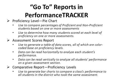 """Go To"" Reports in PerformanceTRACKER  Proficiency Level—Pie Chart Use to compare percentages of Proficient and Non-Proficient students based on one or."