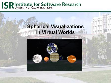 Spherical Visualizations in Virtual Worlds. Spherical Displays in Virtual Worlds We are experimenting with datasets from the National Oceanic and Atmospheric.