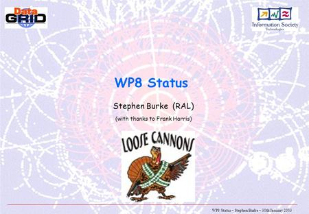 WP8 Status – Stephen Burke – 30th January 2003 WP8 Status Stephen Burke (RAL) (with thanks to Frank Harris)