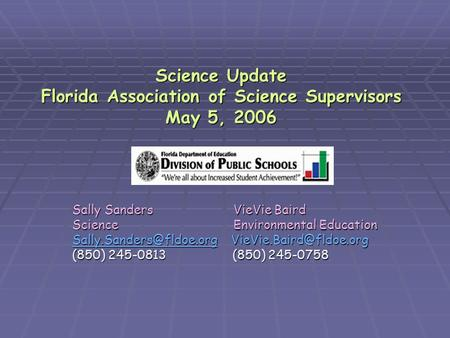Science Update Florida Association of Science Supervisors May 5, 2006 Sally Sanders VieVie Baird Science Environmental Education