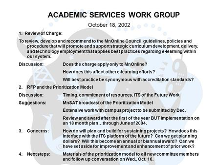 ACADEMIC SERVICES WORK GROUP October 18, 2002 1. Review of Charge: To review, develop and recommend to the MnOnline Council, guidelines, policies and procedure.