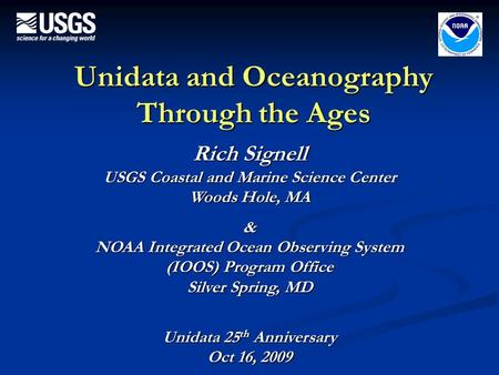 Unidata and Oceanography Through the Ages Rich Signell USGS Coastal and Marine Science Center Woods Hole, MA & NOAA Integrated Ocean Observing System (IOOS)
