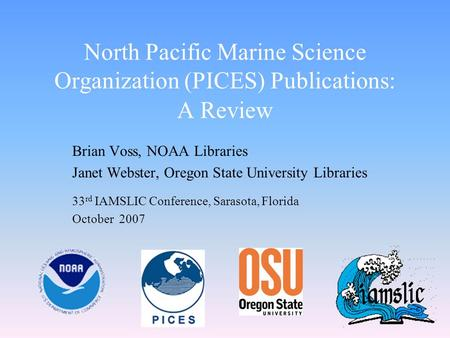 North Pacific Marine Science Organization (PICES) Publications: A Review Brian Voss, NOAA Libraries Janet Webster, Oregon State University Libraries 33.