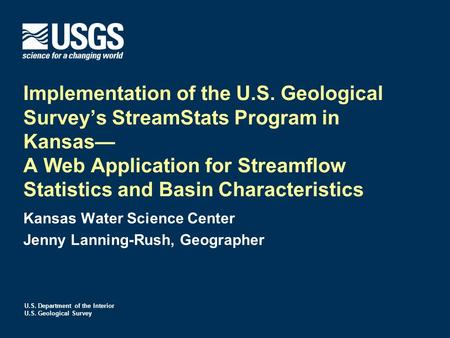 U.S. Department of the Interior U.S. Geological Survey Implementation of the U.S. Geological Survey's StreamStats Program in Kansas— A Web Application.