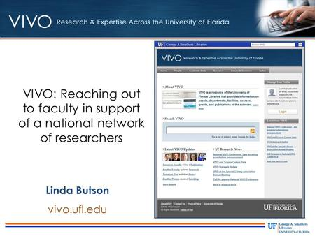 VIVO: Reaching out to faculty in support of a national network of researchers Linda Butson vivo.ufl.edu.
