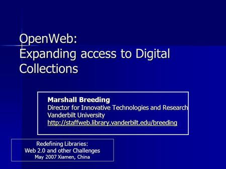 OpenWeb: Expanding access to Digital Collections Marshall Breeding Director for Innovative Technologies and Research Vanderbilt University