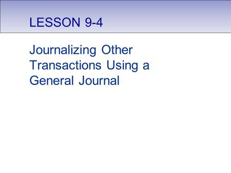 LESSON 9-4 Journalizing Other Transactions Using a General Journal