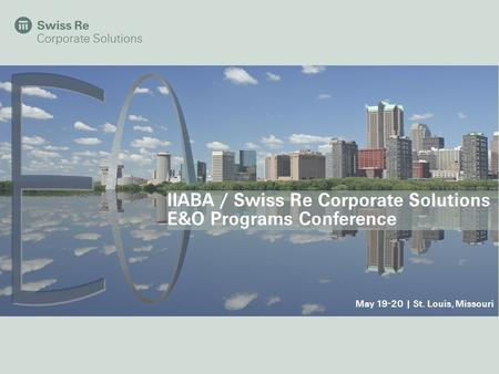 IIABA / Swiss Re Corporate Solutions E&O Programs Conference May 19-20 | St. Louis, Missouri.