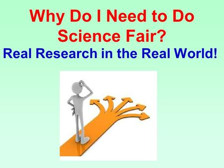 Why Do I Need to Do Science Fair? Real Research in the Real World!