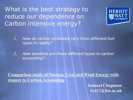 What is the best strategy to reduce our dependence on Carbon intensive energy? 1.How do carbon emissions vary from different fuel types in reality? 2.How.