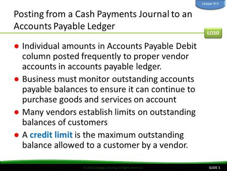 © 2014 Cengage Learning. All Rights Reserved. Posting from a Cash Payments Journal to an Accounts Payable Ledger ●Individual amounts in Accounts Payable.