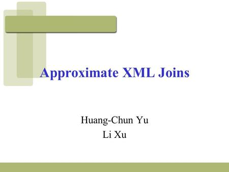 Approximate XML Joins Huang-Chun Yu Li Xu. Introduction XML is widely used to integrate data from different sources. Perform join operation for XML documents: