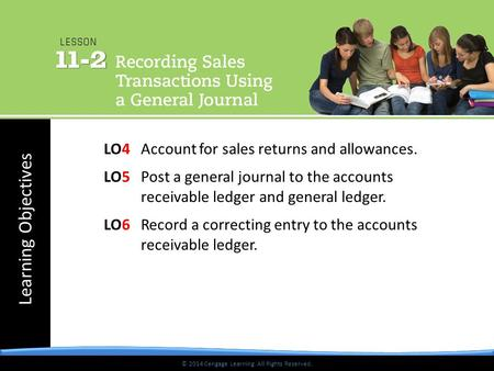 © 2014 Cengage Learning. All Rights Reserved. Learning Objectives © 2014 Cengage Learning. All Rights Reserved. LO4 Account for sales returns and allowances.