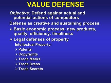 VALUE DEFENSE Objective: Defend against actual and potential actions of competitors Defense as creative and sustaining process  Basic economic process: