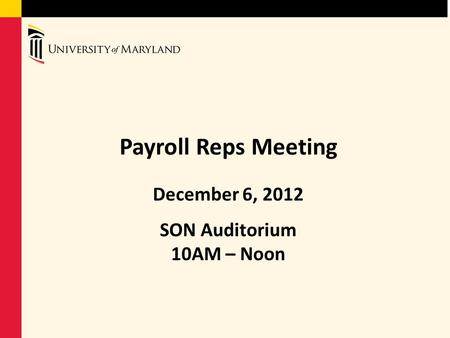 Payroll Reps Meeting December 6, 2012 SON Auditorium 10AM – Noon.