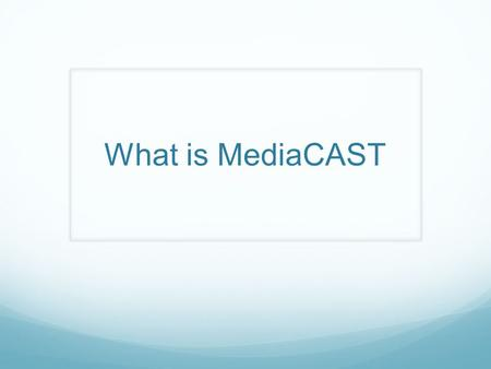What is MediaCAST. MediaCAST is an on-demand learning platform purchased by the CCSD to enhance the delivery of lessons in the classroom. The system provides.