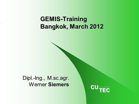 CUTEC GEMIS-Training Bangkok, March 2012 Dipl.-Ing., M.sc.agr. Werner Siemers.