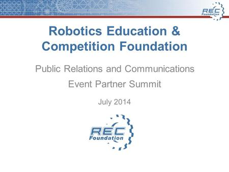 Robotics Education & Competition Foundation Public Relations and Communications Event Partner Summit July 2014.
