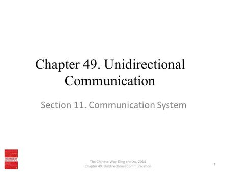 Chapter 49. Unidirectional Communication Section 11. Communication System The Chinese Way, Ding and Xu, 2014 Chapter 49. Unidirectional Communication 1.