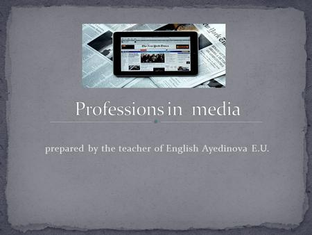 Prepared by the teacher of English Ayedinova E.U..